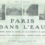 Paris dans l'eau. Les inondations pendant les journées des 26-27-28-29-30 et 31 janvier 1910. Cinquante vues photographiques inédites d'après nature.